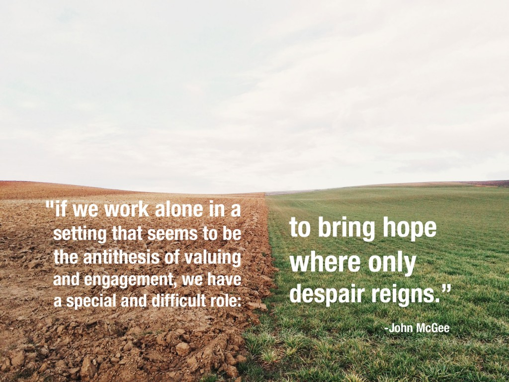 To bring hope where only despair reigns