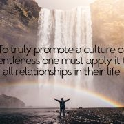 To-truly-promote-a-culture-of-gentleness-one-must-apply-it-to-all-relationships-in-their-life