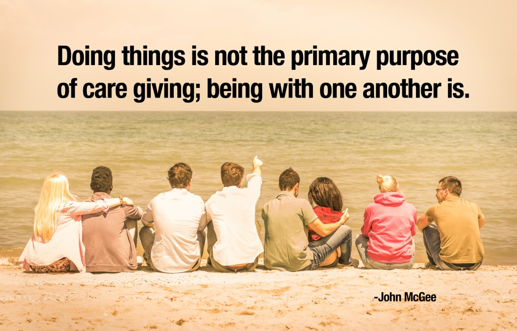 Doing-things-is-not-the-primary-purpose-of-care-giving-being-with-one-another-is